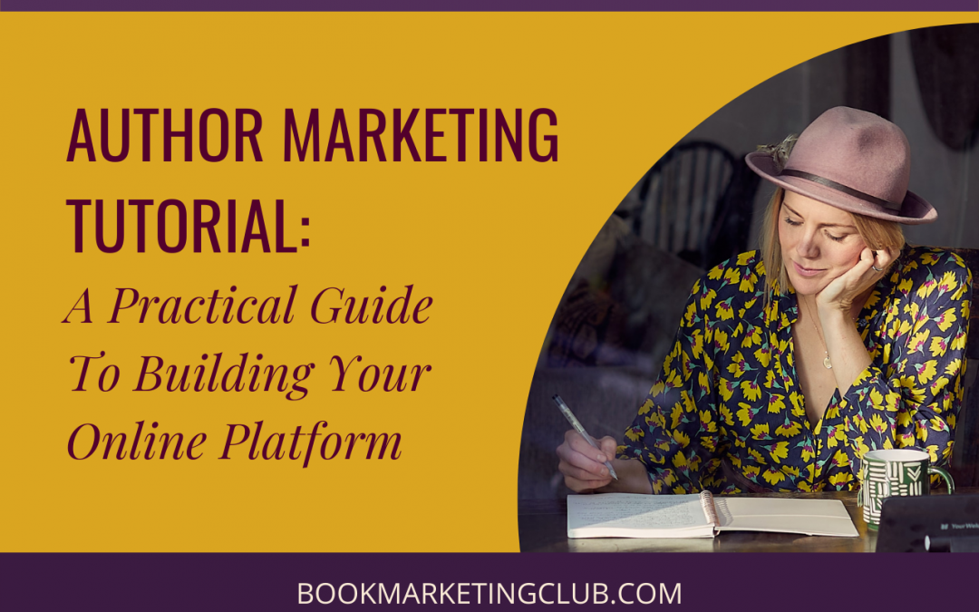 Author Marketing Tutorial: A Practical Guide To Building Your Online Platform